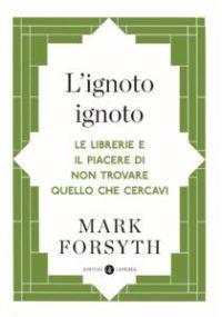 L'ignoto ignoto di Mark Forsyth